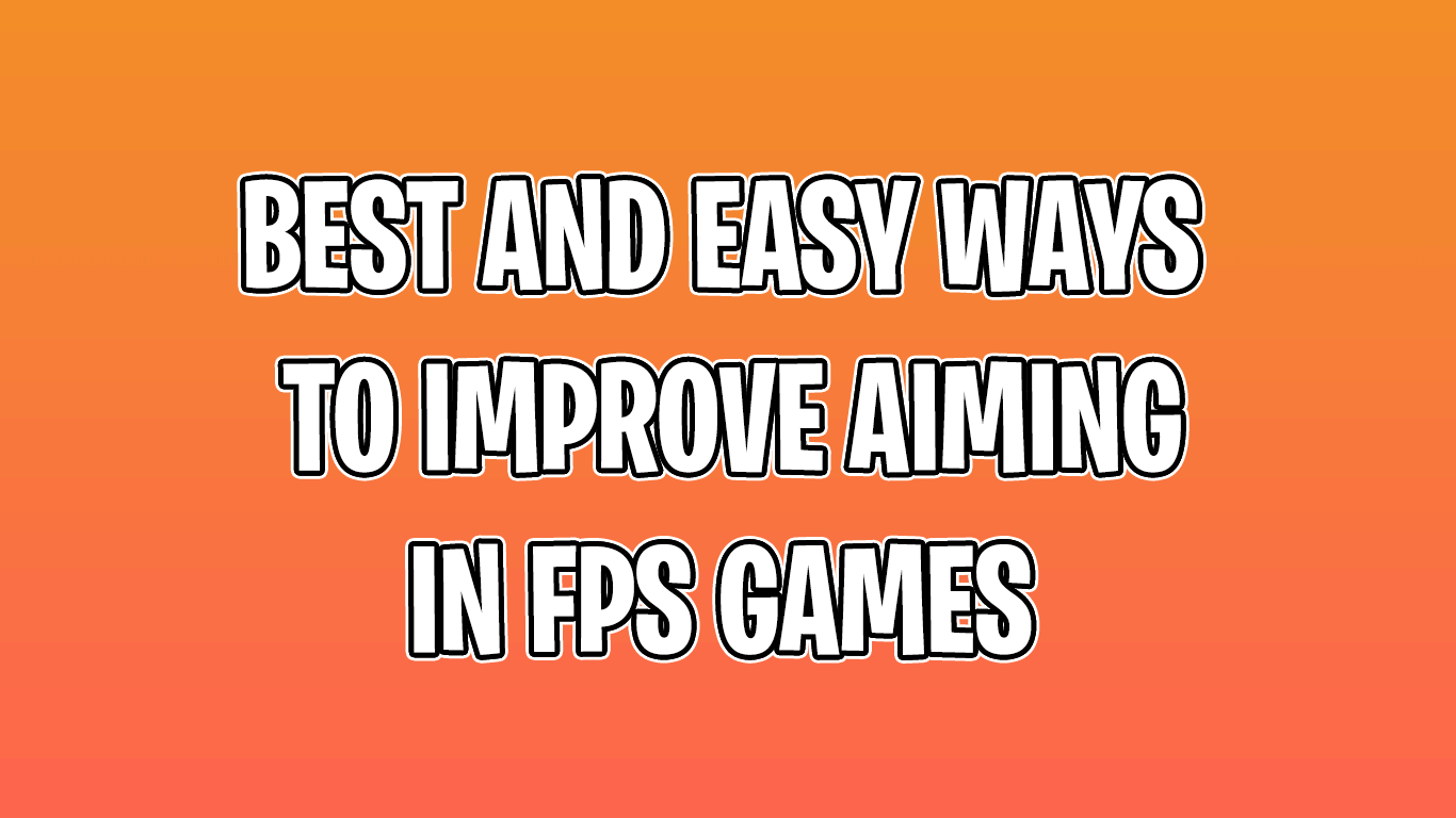 Best and Easy Ways to Improve Aiming in FPS Games