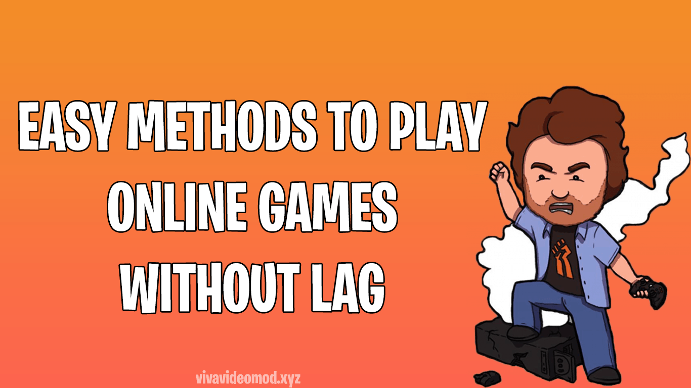 EASY METHODS TO PLAY ONLINE GAMES WITHOUT LAG